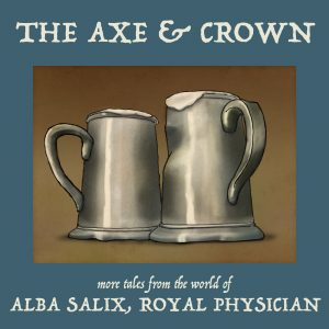The Axe & Crown: more tales from the world of Alba Salix, Royal Physician
