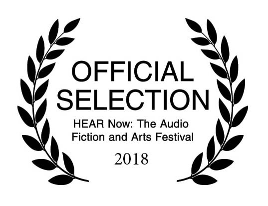 HEAR Now: The Audio Fiction and Arts Festival 2018 - Official Selection